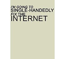I'm Going to Single-Handedly Fix the Internet (Black) Photographic Print