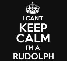 I can't keep calm I'm a Rudolph by keepingcalm