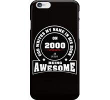 God write my name in his book on 2000.15 years being AWESOME iPhone Case/Skin
