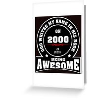 God write my name in his book on 2000.15 years being AWESOME Greeting Card