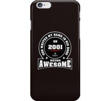 God write my name in his book on 2001.14 years being AWESOME  iPhone Case/Skin