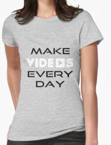 Make Videos Every Day Womens Fitted T-Shirt