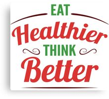 Eat Healthier, Think Better Canvas Print