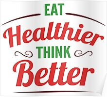 Eat Healthier, Think Better Poster