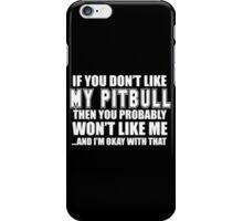If You Don't Like My Pitbull Then You Probably Won't Like Me And I'm Okay With That - T-shirts & Hoodies iPhone Case/Skin