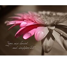 You Are Loved And Supported Photographic Print
