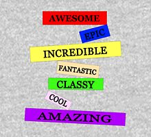 Awesome, Epic, Incredible, Fantastic, Classy, Cool, Amazing Unisex T-Shirt