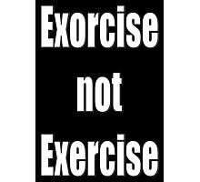 Exorcise not Exercise Photographic Print
