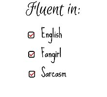 Fluent in: English, Sarcasm and Fangirl Photographic Print