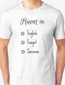 Fluent in: English, Sarcasm and Fangirl T-Shirt