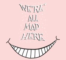 We're All Mad Here Baby Tee