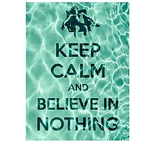Keep Calm And Believe In Nothing Photographic Print
