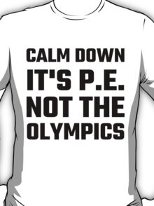 Calm Down It's P.E. Not The Olympics T-Shirt
