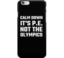 Calm Down It's P.E. Not The Olympics iPhone Case/Skin