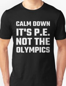 Calm Down It's P.E. Not The Olympics Unisex T-Shirt