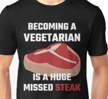 Becoming A Vegetarian Is A Huge Missed Steak Unisex T-Shirt