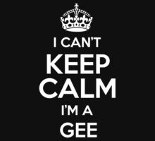 I can't keep calm I'm a Gee by keepingcalm