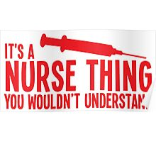 It's a NURSE thing, You wouldnt understand! Poster