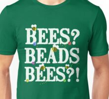 BEES? Beads. BEES?! Unisex T-Shirt
