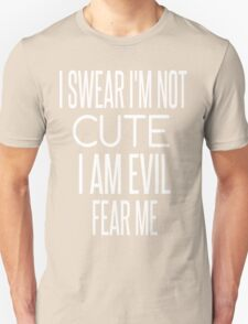 I swear I'm not cute! T-Shirt