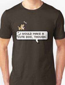 I'd be a cute dog Unisex T-Shirt