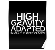 High gravity adapted in all the right places Poster