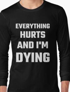 Everything Hurts And I'm Dying Long Sleeve T-Shirt