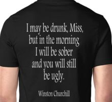 WINSTON, CHURCHILL, I may be drunk, Miss, Drunk, Drinking, Sober, Sir Winston Churchill, White Type Unisex T-Shirt