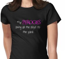 My Perogies bring all the boys to the yard, light font Womens Fitted T-Shirt