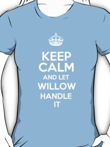 Keep calm and let Willow handle it! T-Shirt