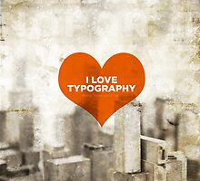I Love Typography (More Than I Love You) by William Clark