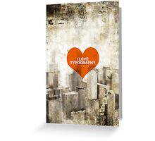 I Love Typography (More Than I Love You) Greeting Card