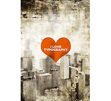 I Love Typography (More Than I Love You) Photographic Print