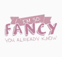 I'M SO FANCY by artshenanigans