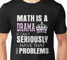 math is a drama queen it cant seriously have that many problems Unisex T-Shirt
