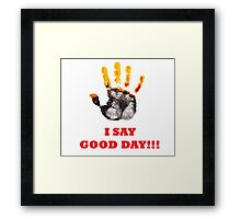 I Say Good Day! Framed Print