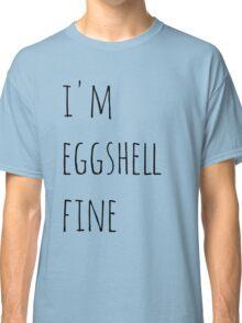 i'm eggshell fine Classic T-Shirt