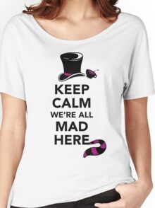 Keep Calm We're All Mad Here - Alice in Wonderland Mad Hatter Shirt Women's Relaxed Fit T-Shirt