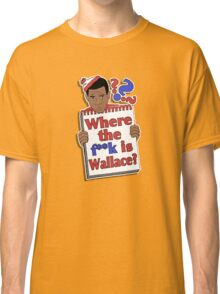 Where the F**k is Wallace? Classic T-Shirt