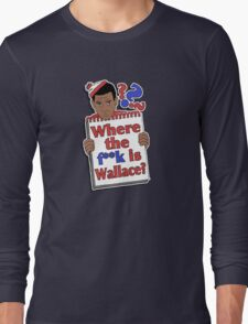 Where the F**k is Wallace? Long Sleeve T-Shirt