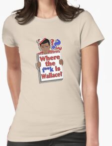 Where the F**k is Wallace? Womens Fitted T-Shirt