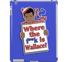 Where the F**k is Wallace? iPad Case/Skin
