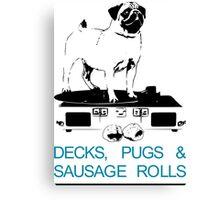 Decks, Pugs & Sausage Rolls Canvas Print