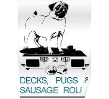 Decks, Pugs & Sausage Rolls Poster