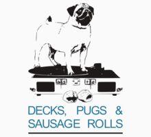 Decks, Pugs & Sausage Rolls by RixzStuff