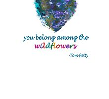 You Belong Among the Wildflowers by Kimberley Bruce