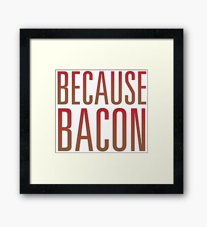 Because Bacon Framed Print