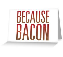 Because Bacon Greeting Card
