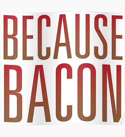 Because Bacon Poster