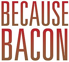 Because Bacon Photographic Print